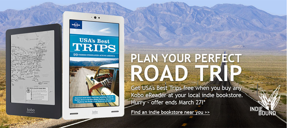 Plan your perfect road trip. Get usa's best trips free when you buy any kobo ereader at your local indie bookstore. Hurry - offer ends march 27!*