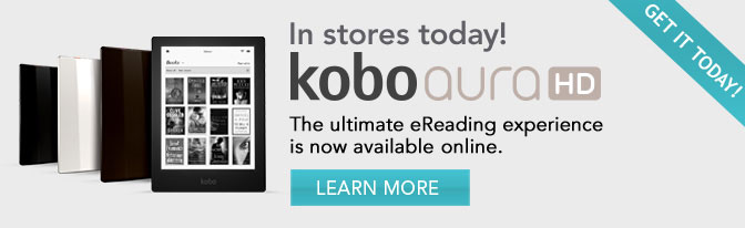 In stores today! Kobo Aura HD: The ultimate eReading experience is now available online. Get it today!