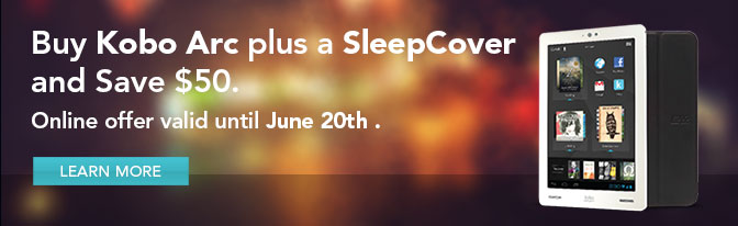 Buy Kobo Arc plus a SleepCover and Save $50. Online offer valid until June 20th.